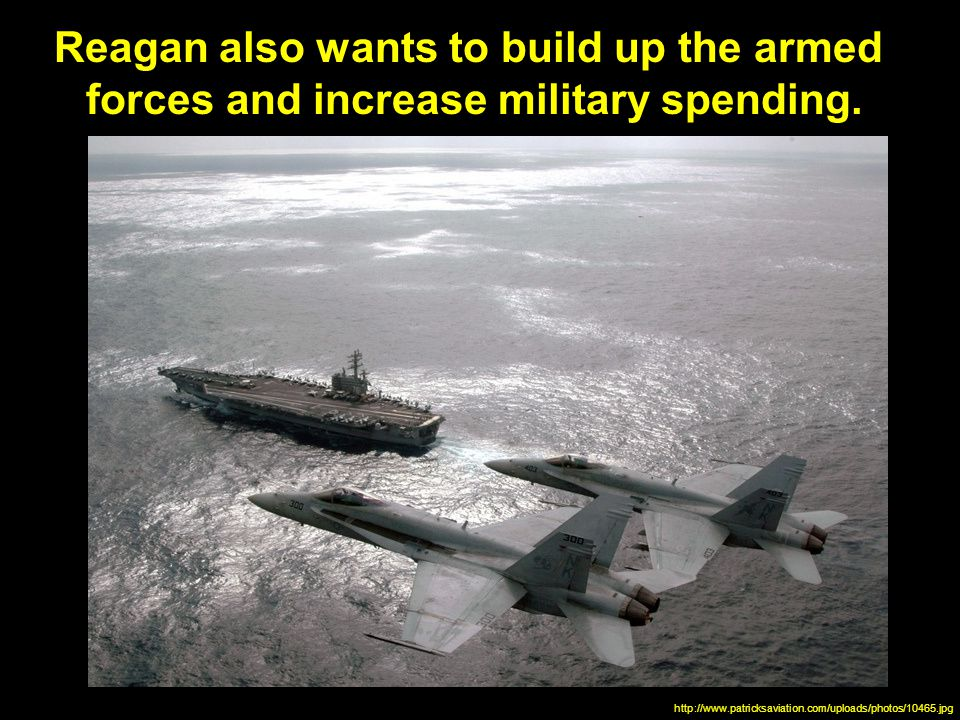 Reagan also wants to build up the armed forces and increase military spending.