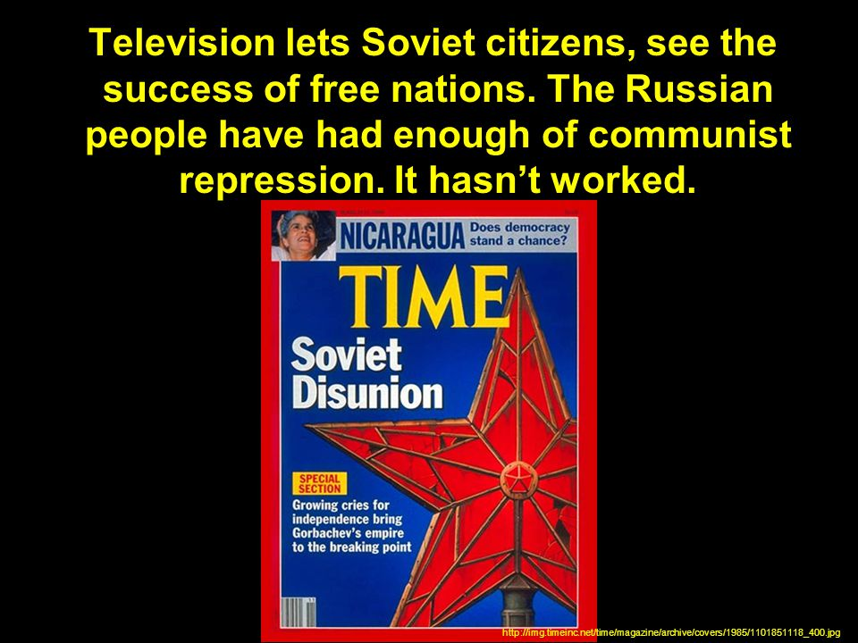 Television lets Soviet citizens, see the success of free nations.