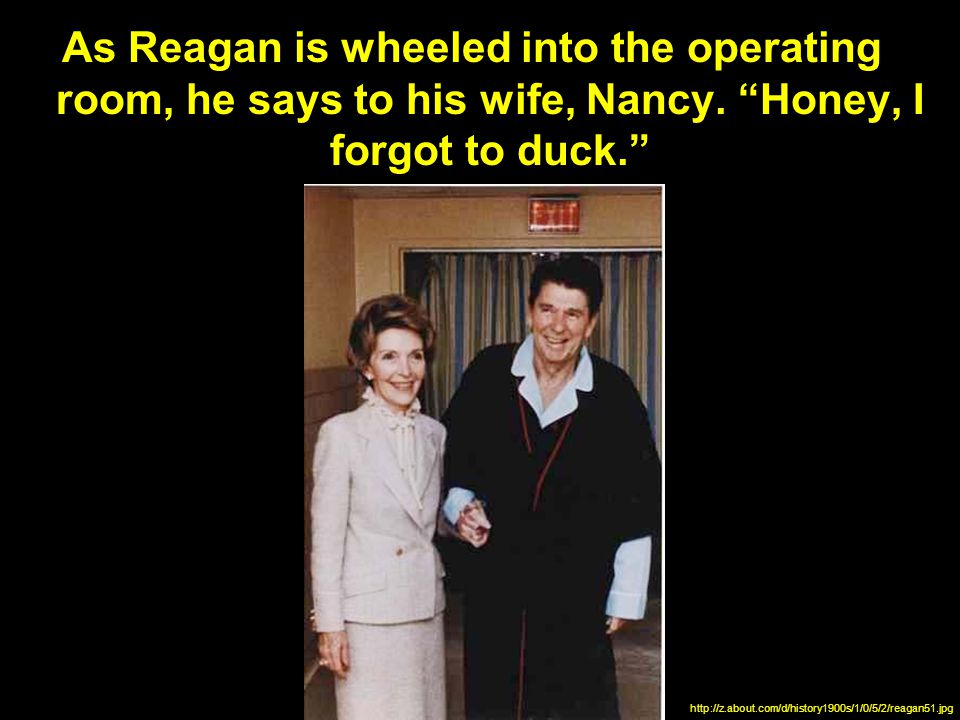 As Reagan is wheeled into the operating room, he says to his wife, Nancy.
