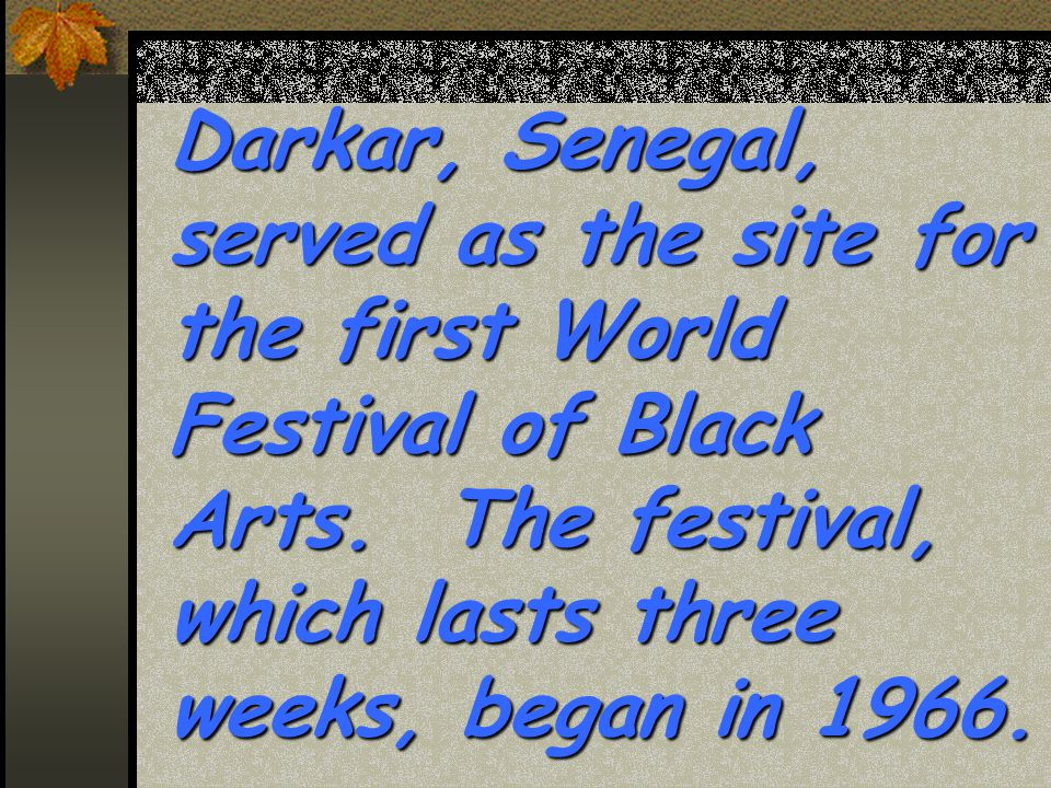 Darkar, Senegal, served as the site for the first World Festival of Black Arts.
