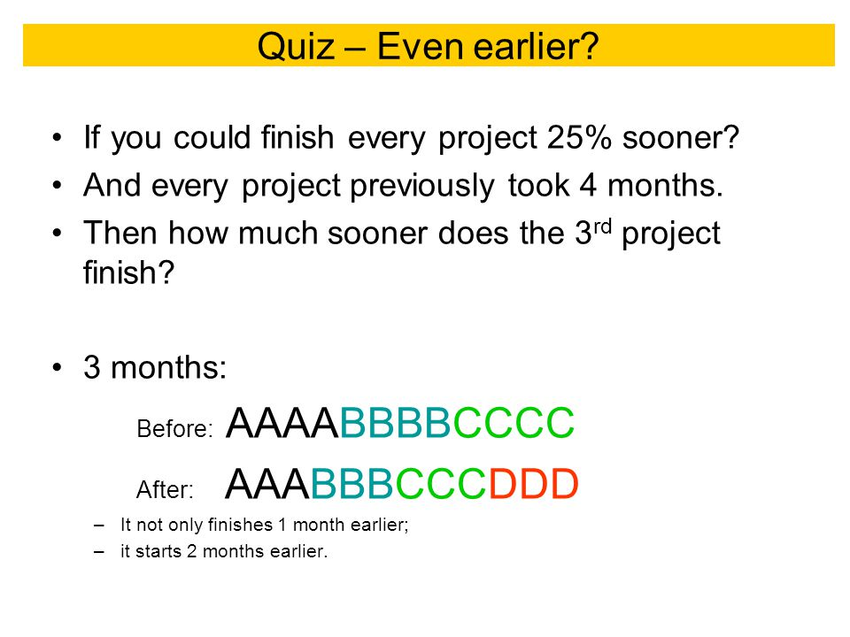 Quiz – Even earlier. If you could finish every project 25% sooner.