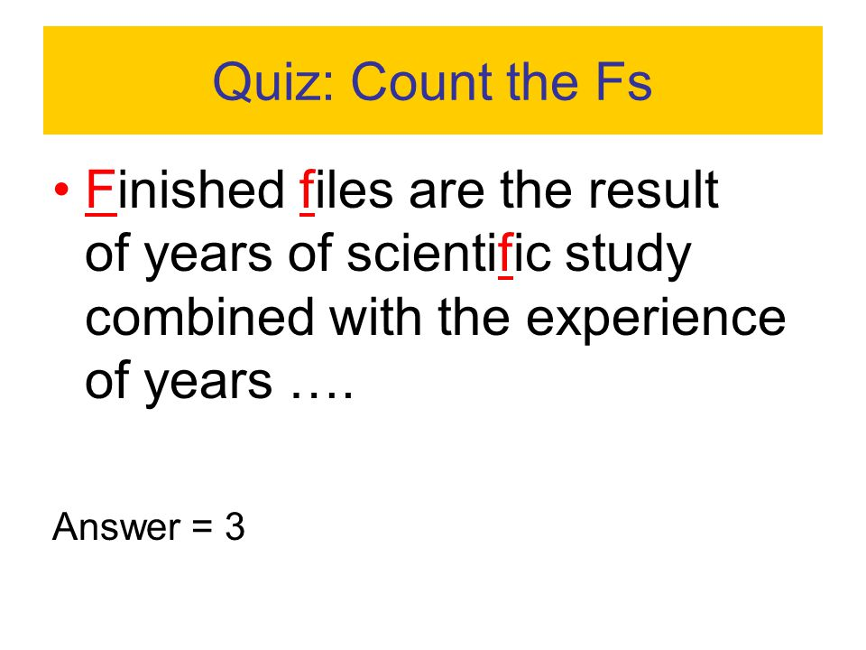 Quiz: Count the Fs Finished files are the result of years of scientific study combined with the experience of years ….