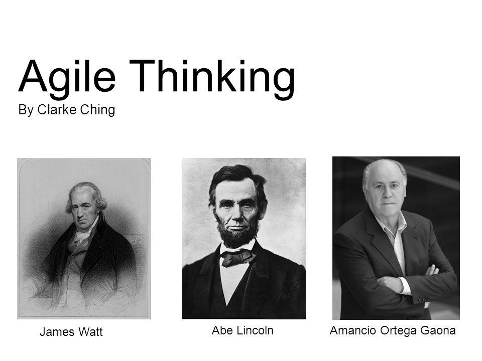 Agile Thinking By Clarke Ching James Watt Abe LincolnAmancio Ortega Gaona