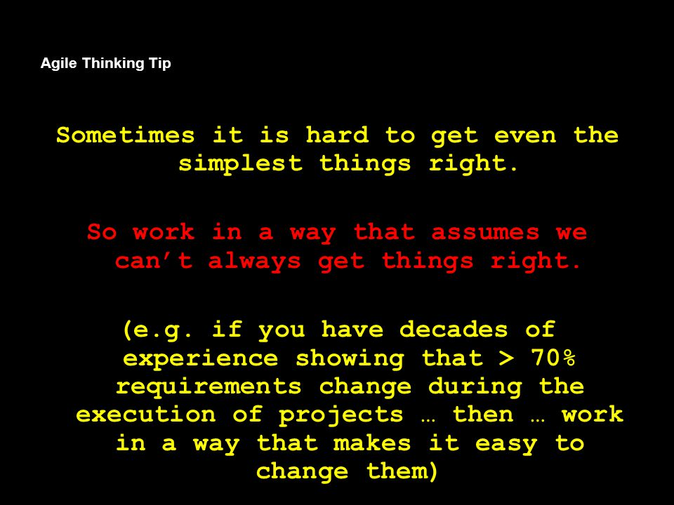 Agile Thinking Tip Sometimes it is hard to get even the simplest things right.