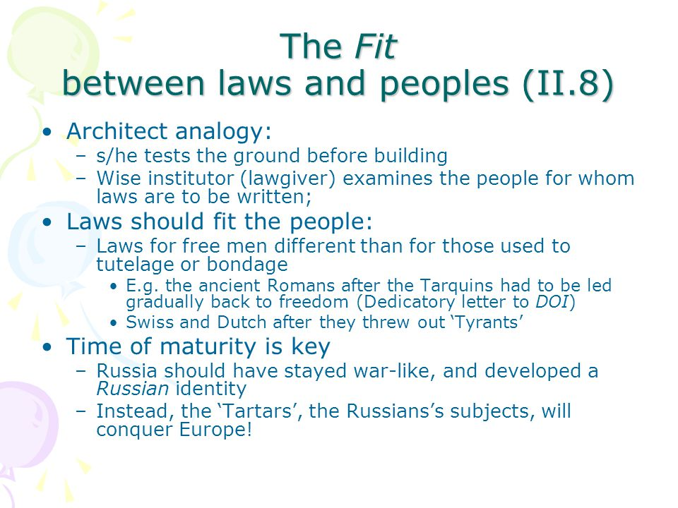 The Fit between laws and peoples (II.8) Architect analogy: –s/he tests the ground before building –Wise institutor (lawgiver) examines the people for