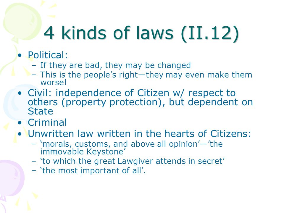 4 kinds of laws (II.12) Political: –If they are bad, they may be changed –This is the people's right—they may even make them worse.