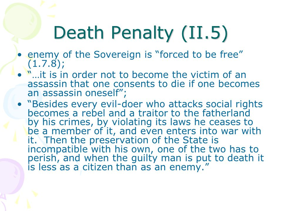 """Death Penalty (II.5) enemy of the Sovereign is """"forced to be free"""" (1.7.8); """"…it is in order not to become the victim of an assassin that one consents"""