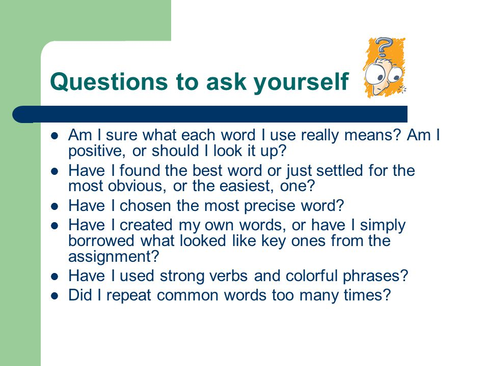 Questions to ask yourself Am I sure what each word I use really means.