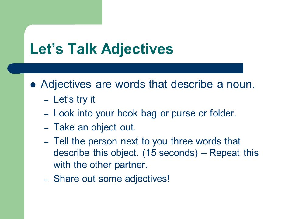 Let's Talk Adjectives Adjectives are words that describe a noun.