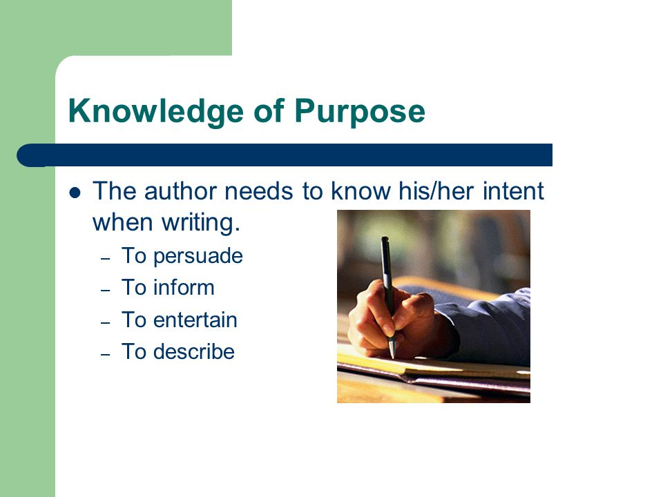 Knowledge of Purpose The author needs to know his/her intent when writing.