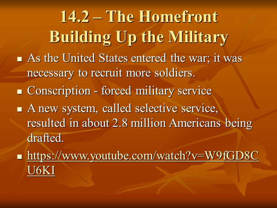 14.2 – The Homefront Building Up the Military As the United States entered the war; it was necessary to recruit more soldiers. As the United States en