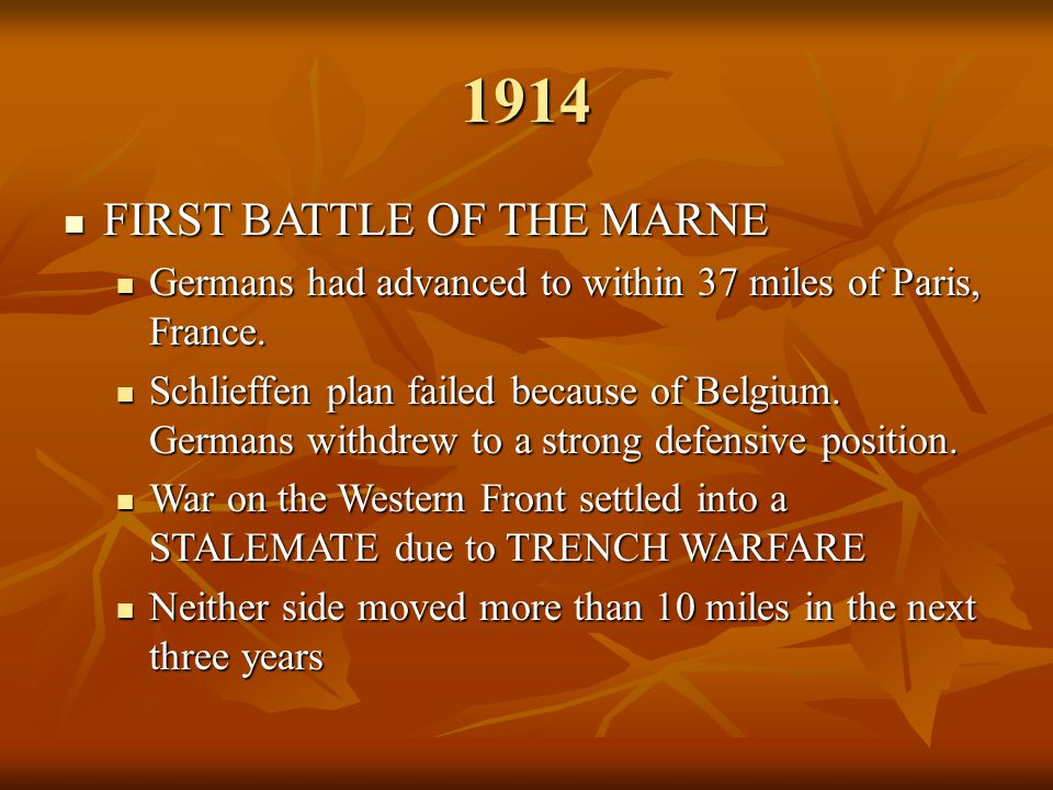 1914 FIRST BATTLE OF THE MARNE FIRST BATTLE OF THE MARNE Germans had advanced to within 37 miles of Paris, France. Germans had advanced to within 37 m