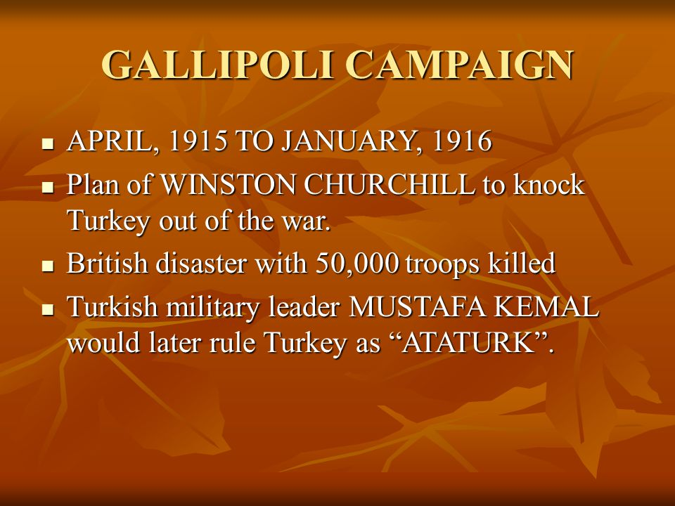 GALLIPOLI CAMPAIGN APRIL, 1915 TO JANUARY, 1916 APRIL, 1915 TO JANUARY, 1916 Plan of WINSTON CHURCHILL to knock Turkey out of the war. Plan of WINSTON
