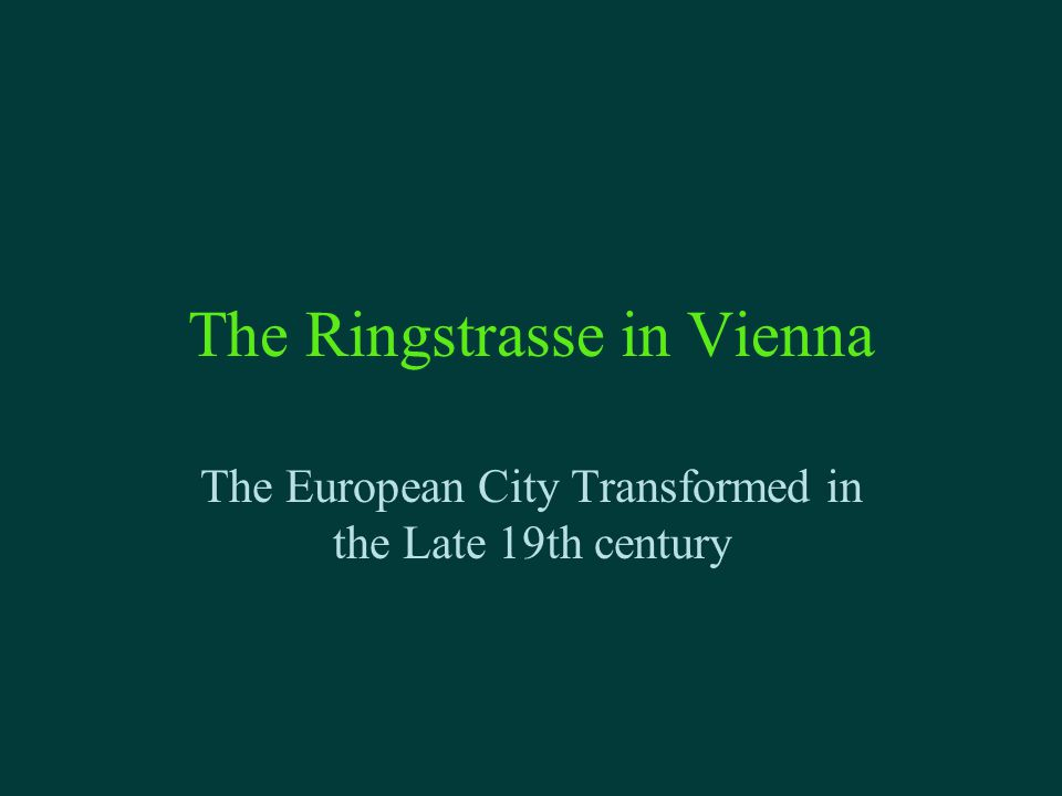 The Ringstrasse in Vienna The European City Transformed in the Late 19th century