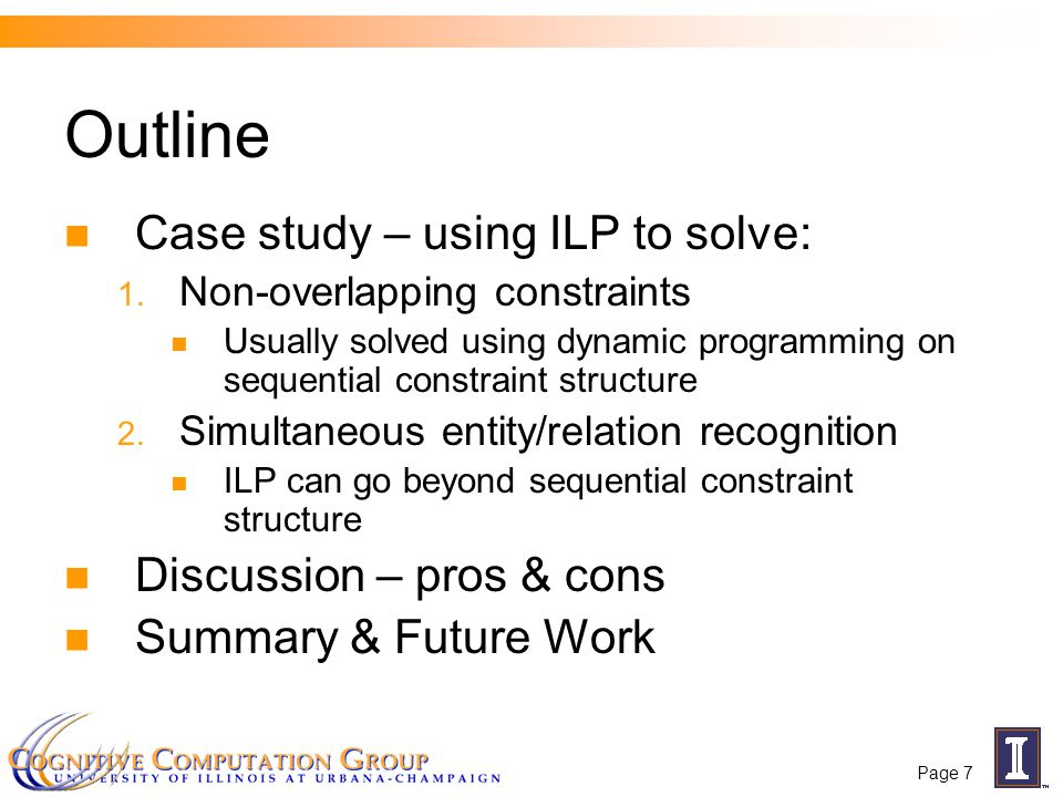 Page 7 Outline Case study – using ILP to solve: 1.