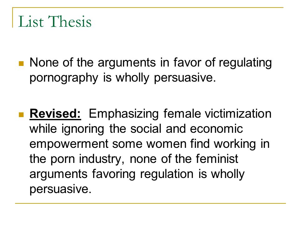 List Thesis None of the arguments in favor of regulating pornography is wholly persuasive.