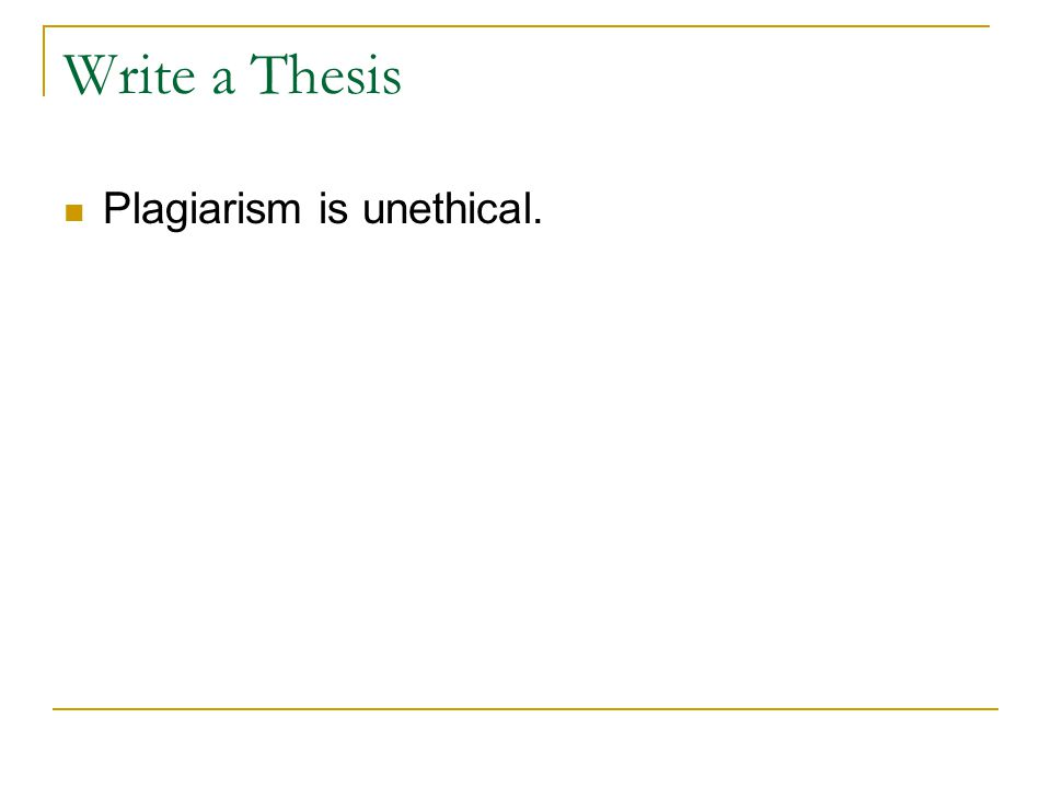 Write a Thesis Plagiarism is unethical.