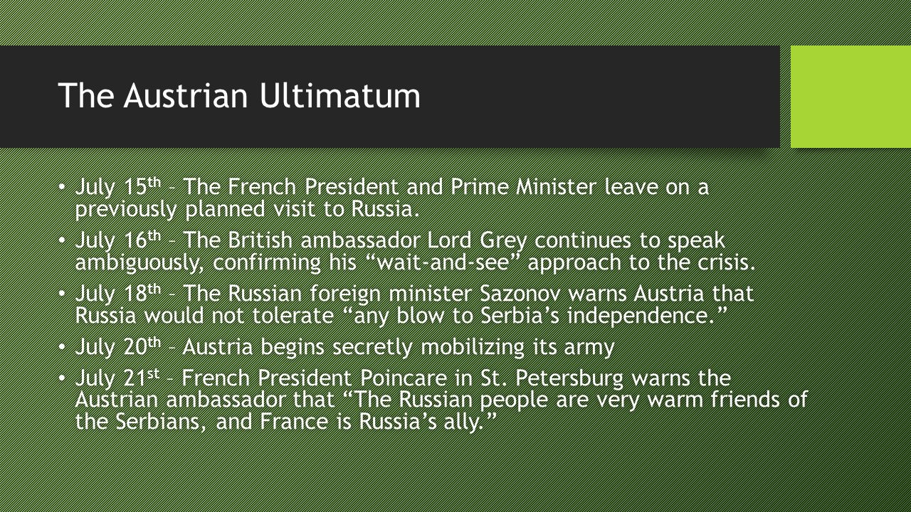The Austrian Ultimatum July 15 th – The French President and Prime Minister leave on a previously planned visit to Russia.