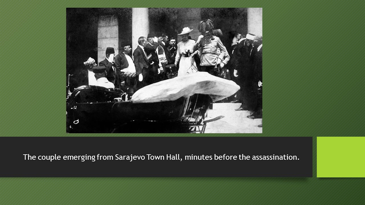 The Assassination of Archduke Franz Ferdinand After speaking at Sarajevo's Town Hall, Franz Ferdinand wished to make an alteration to the planned itinerary and visit those wounded at the bombing earlier in the day.