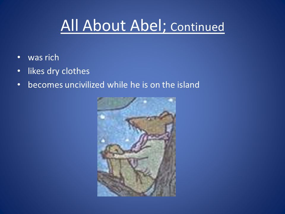 Abel's Rodent Teeth Abel found that his rodent teeth helped him make his inventions At first Abel thought he was crazy using his teeth to make grooves in his inventions