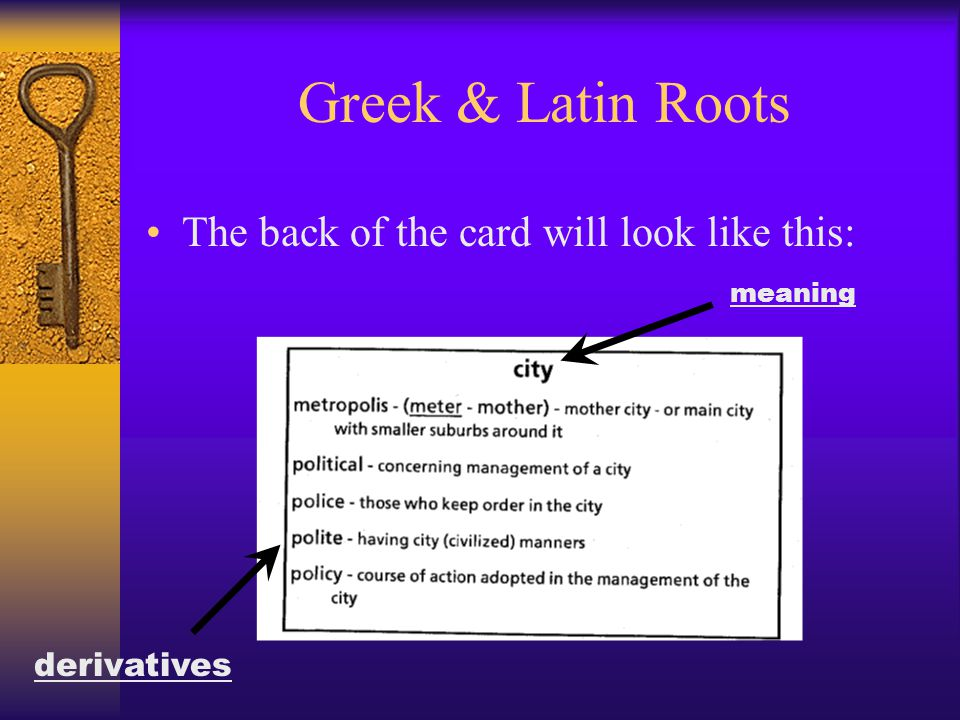 Greek & Latin Roots The back of the card will look like this: meaning derivatives