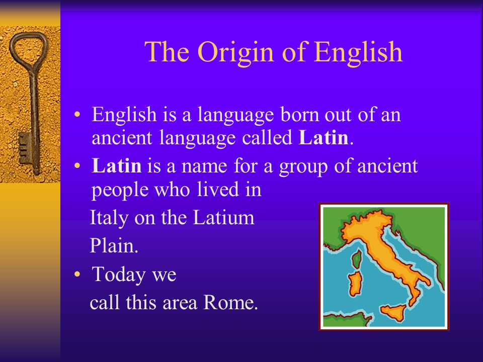 The Origin of English English is a language born out of an ancient language called Latin.