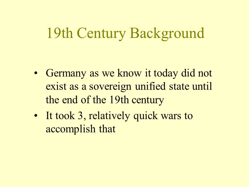 Germany as we know it today did not exist as a sovereign unified state until the end of the 19th century It took 3, relatively quick wars to accomplis