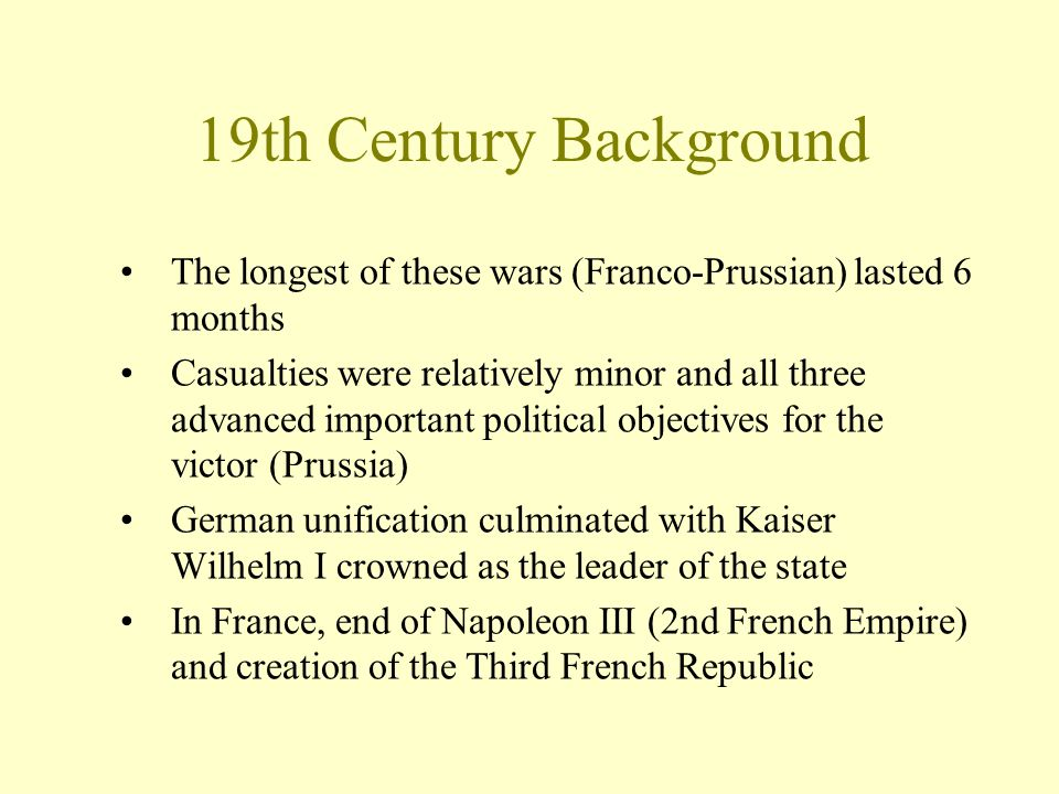 The longest of these wars (Franco-Prussian) lasted 6 months Casualties were relatively minor and all three advanced important political objectives for