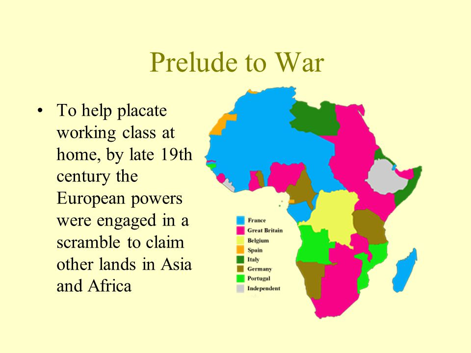 Prelude to War To help placate working class at home, by late 19th century the European powers were engaged in a scramble to claim other lands in Asia