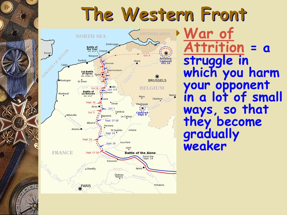 The Western Front  Germany, France, Britain and Belgium  475 miles long from Switzerland to North Sea  Race to the Sea – Each side trying to outflank the other