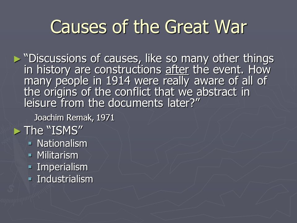 Causes of the Great War ► Discussions of causes, like so many other things in history are constructions after the event.