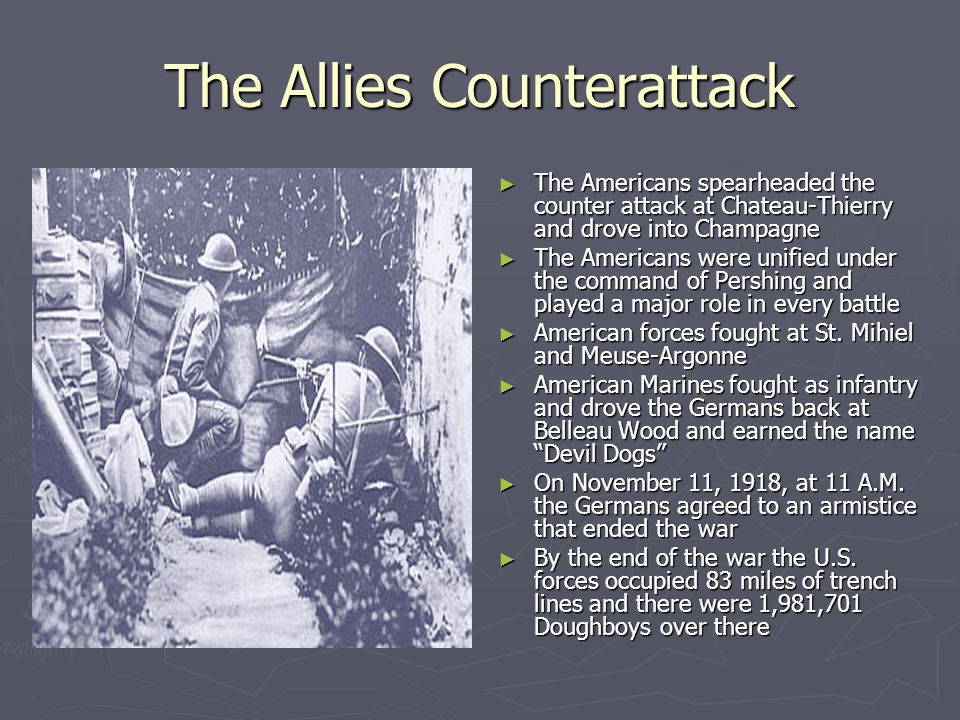 The Allies Counterattack ► The Americans spearheaded the counter attack at Chateau-Thierry and drove into Champagne ► The Americans were unified under the command of Pershing and played a major role in every battle ► American forces fought at St.