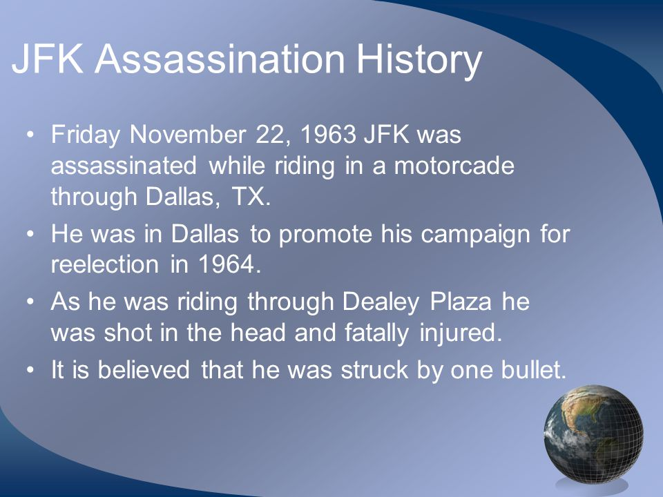 History Cont.Shot by Lee Harvey Oswald who was in the Texas School Book Depository.