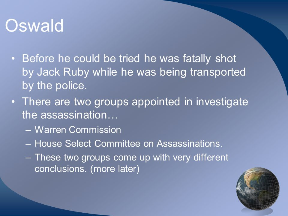 Oswald Before he could be tried he was fatally shot by Jack Ruby while he was being transported by the police.