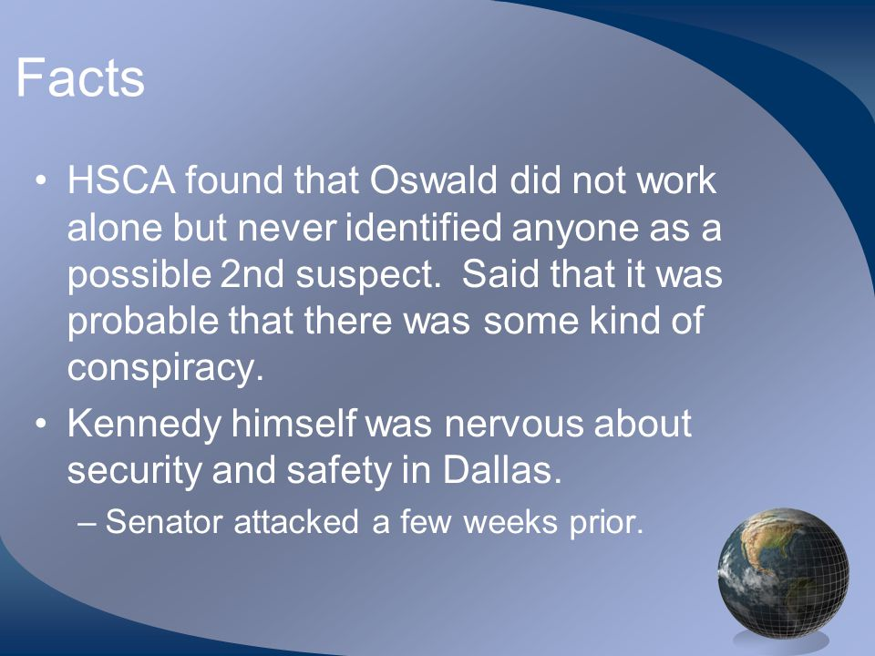 Facts HSCA found that Oswald did not work alone but never identified anyone as a possible 2nd suspect.