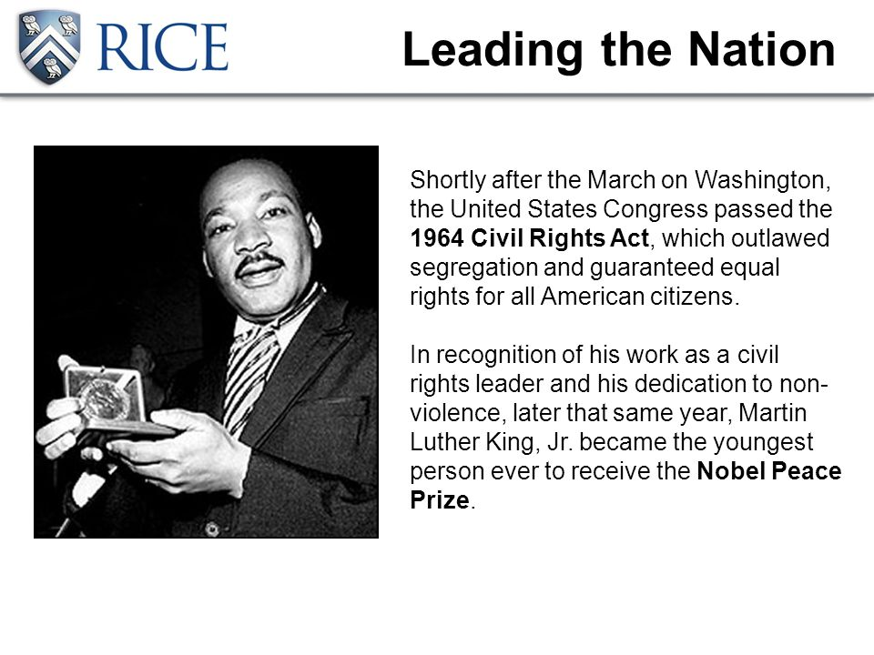 Leading the Nation Shortly after the March on Washington, the United States Congress passed the 1964 Civil Rights Act, which outlawed segregation and guaranteed equal rights for all American citizens.