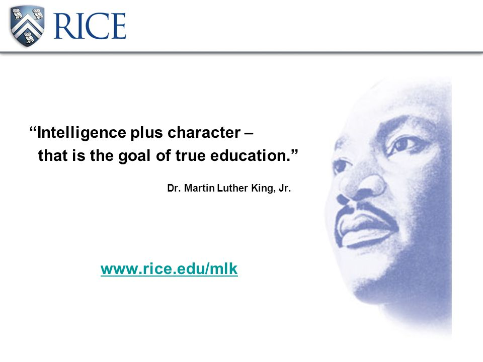 Intelligence plus character – that is the goal of true education. Dr.