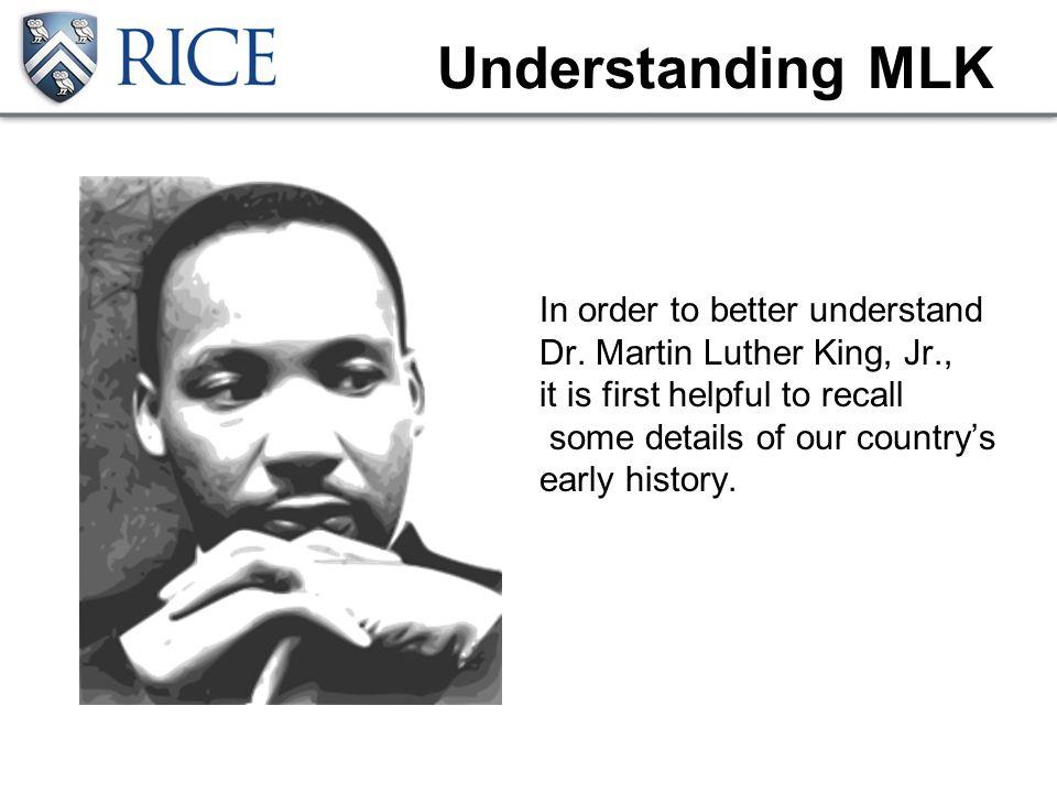 Understanding MLK In order to better understand Dr.