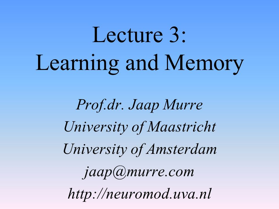 Lecture 3: Learning and Memory Prof.dr.