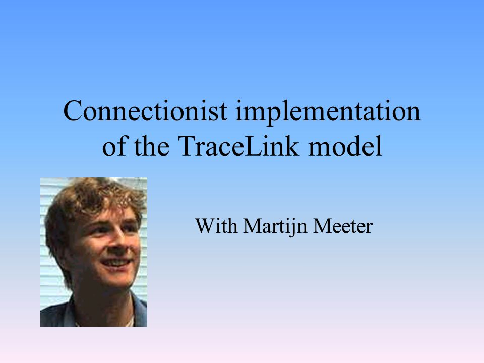 Connectionist implementation of the TraceLink model With Martijn Meeter