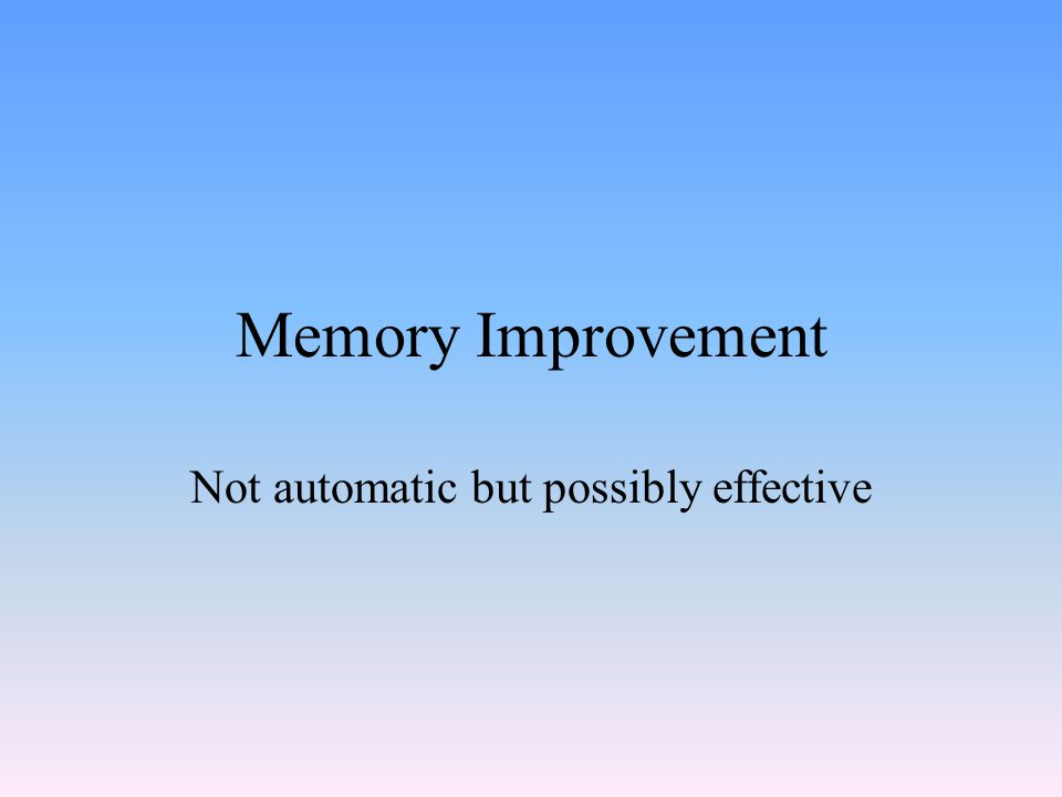 Memory Improvement Not automatic but possibly effective