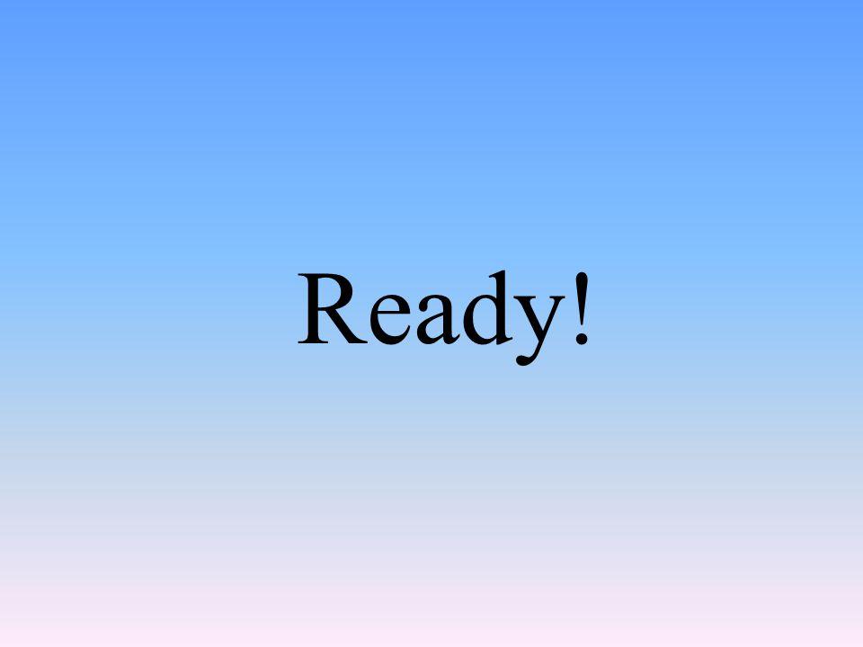 Ready!