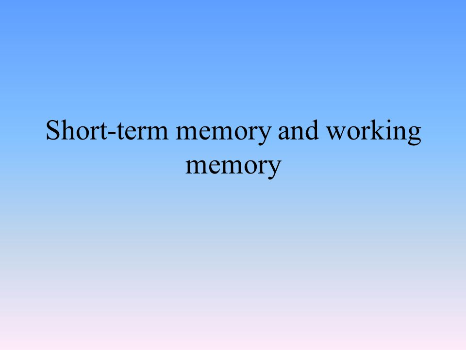 Short-term memory and working memory