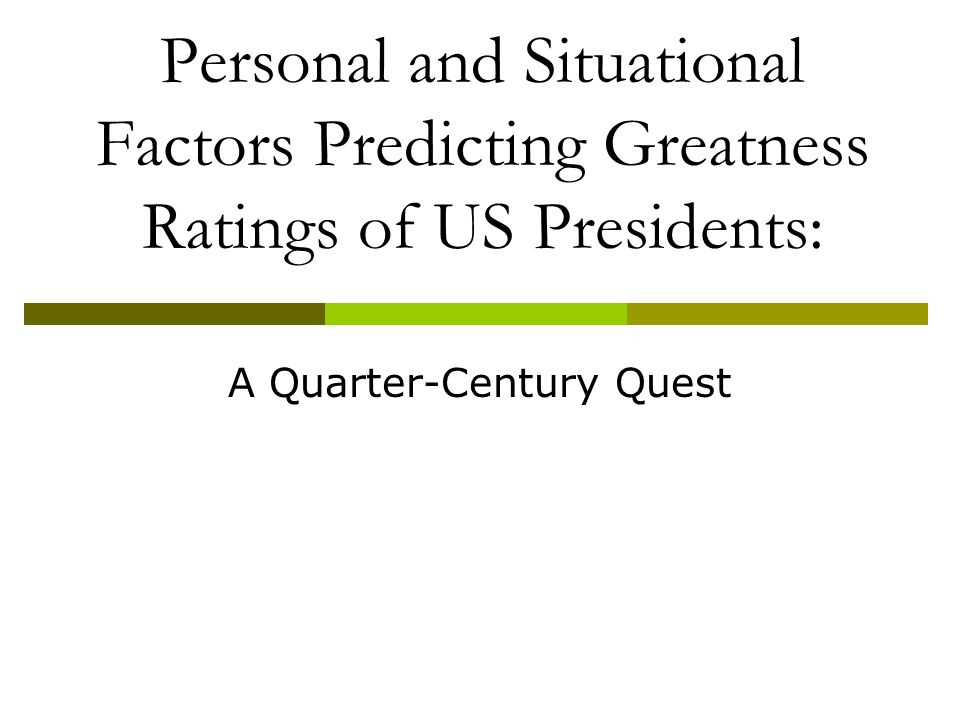 Personal and Situational Factors Predicting Greatness Ratings of US Presidents: A Quarter-Century Quest