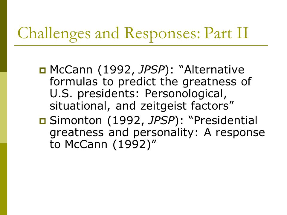 Challenges and Responses: Part II  McCann (1992, JPSP): Alternative formulas to predict the greatness of U.S.