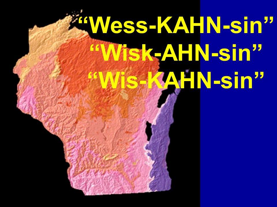 Wess-KAHN-sin Wisk-AHN-sin Wis-KAHN-sin