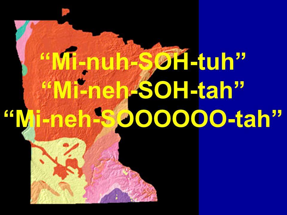 Mi-nuh-SOH-tuh Mi-neh-SOH-tah Mi-neh-SOOOOOO-tah