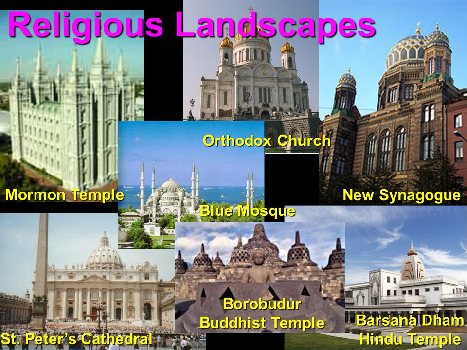 Religious Landscapes Blue Mosque New Synagogue St. Peter's Cathedral Mormon Temple Barsana Dham Hindu Temple Orthodox Church Borobudur Buddhist Temple