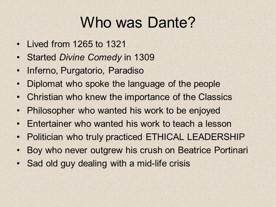 Who was Dante? Lived from 1265 to 1321 Started Divine Comedy in 1309 Inferno, Purgatorio, Paradiso Diplomat who spoke the language of the people Chris