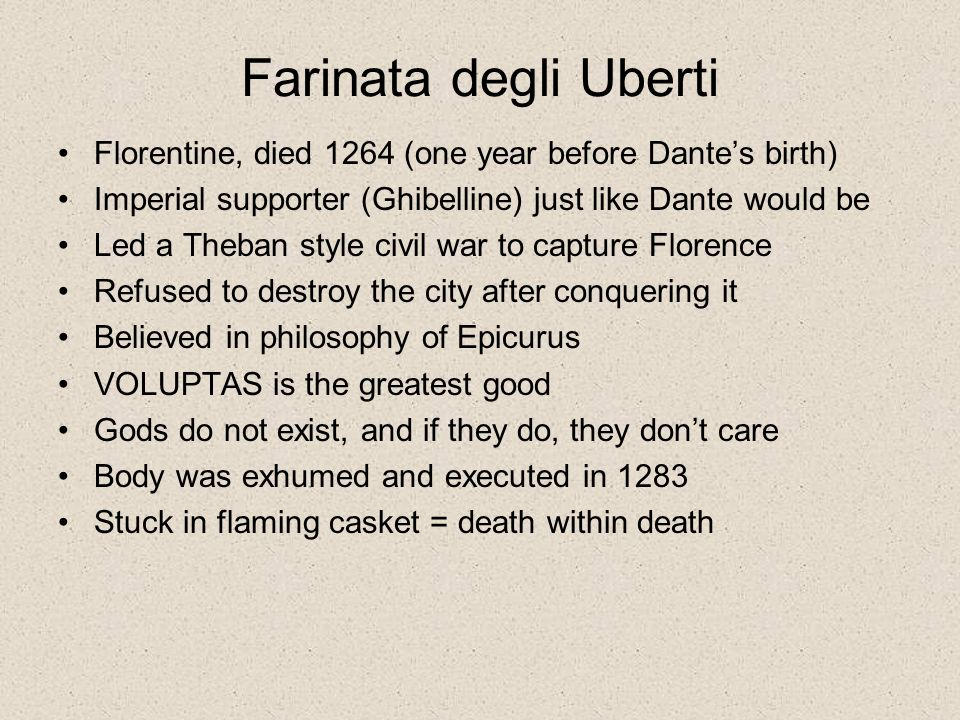 Florentine, died 1264 (one year before Dante's birth) Imperial supporter (Ghibelline) just like Dante would be Led a Theban style civil war to capture